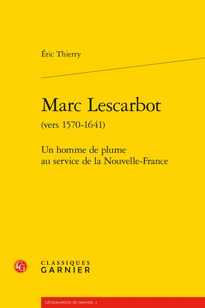 Marc Lescarbot (vers 1570-1641). Un homme de plume au service de la Nouvelle-France