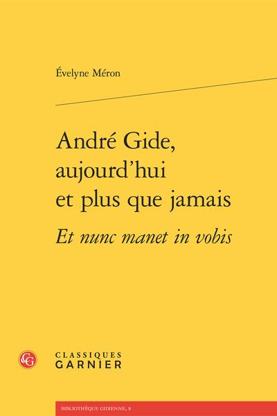 André Gide, aujourd'hui et plus que jamais Et nunc manet in vobis - Paludes, portail des Nourritures terrestres