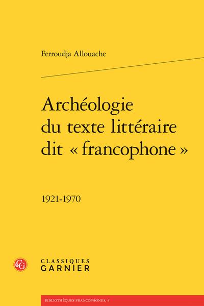 Archéologie du texte littéraire dit « francophone ». 1921-1970