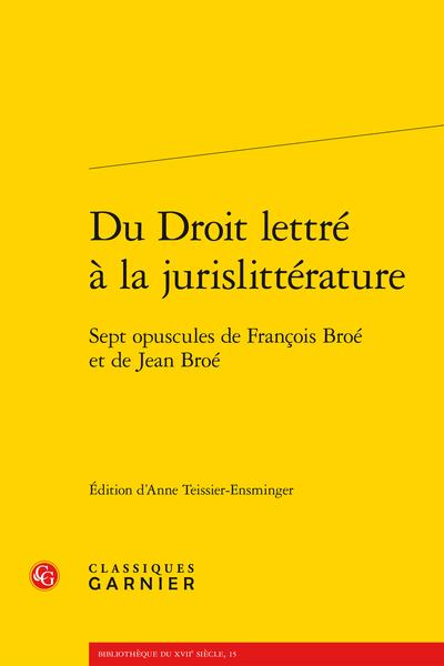 Du Droit lettré à la jurislittérature. Sept opuscules de François Broé et de Jean Broé