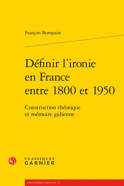 Définir l'ironie en France entre 1800 et 1950. Construction théorique et mémoire gidienne