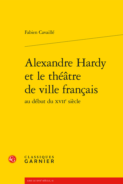 Alexandre Hardy et le théâtre de ville français au début du XVIIe siècle