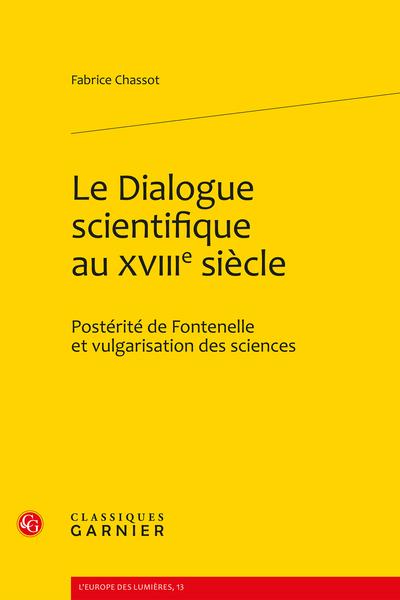 Le Dialogue scientifique au XVIIIe siècle. Postérité de Fontenelle et vulgarisation des sciences - Modèles et variations