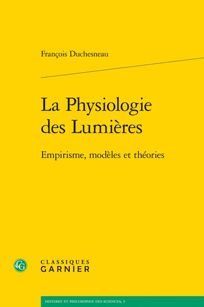 La Physiologie des Lumières. Empirisme, modèles et théories