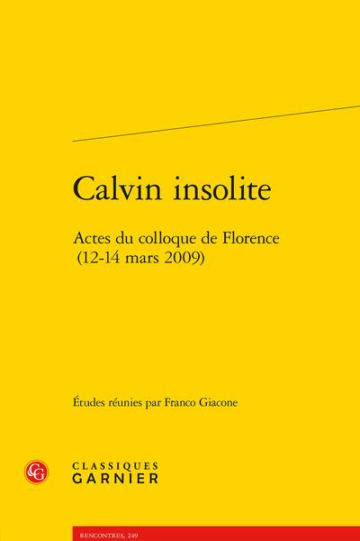 Calvin insolite. Actes du colloque de Florence (12-14 mars 2009) - Il sacro e la carne