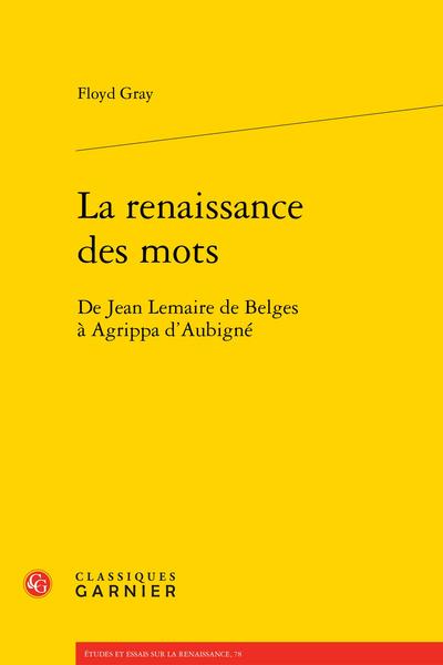 La renaissance des mots. De Jean Lemaire de Belges à Agrippa d'Aubigné