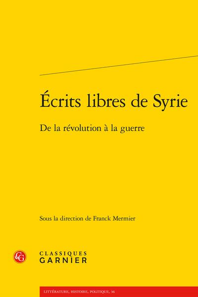 Écrits libres de Syrie. De la révolution à la guerre - Résumés