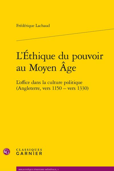 L'Éthique du pouvoir au Moyen Âge. L'office dans la culture politique (Angleterre, vers 1150 - vers 1330)