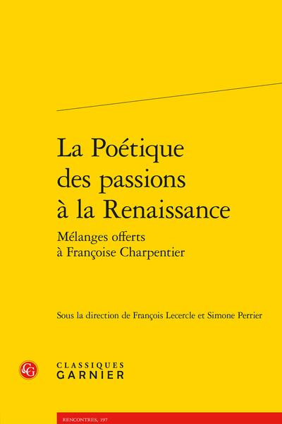 La Poétique des passions à la Renaissance. Mélanges offerts à Françoise Charpentier