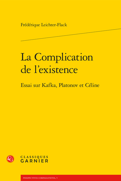 La Complication de l'existence. Essai sur Kafka, Platonov et Céline - Table des matières