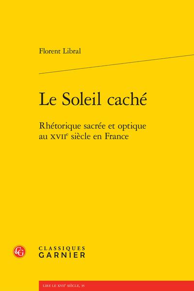 Le Soleil caché. Rhétorique sacrée et optique au XVIIe siècle en France