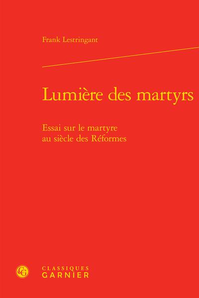 Lumière des martyrs. Essai sur le martyre au siècle des Réformes - Ière Partie. La cause des martyrs