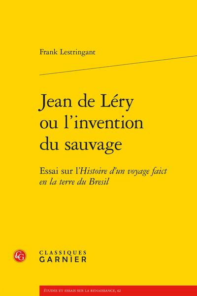 Jean de Léry ou l'invention du sauvage. Essai sur l'Histoire d'un voyage faict en la terre du Bresil