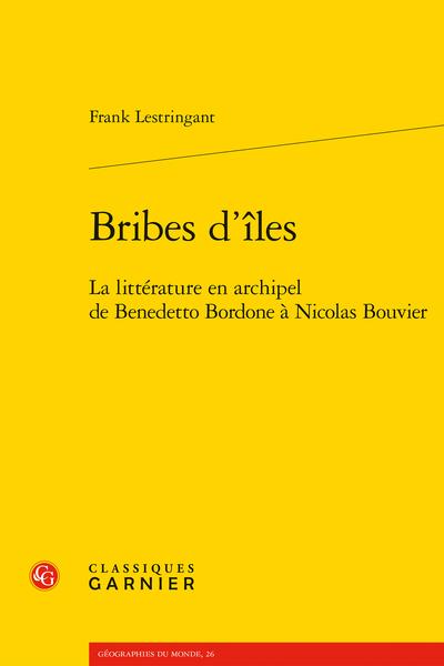 Bribes d'îles. La littérature en archipel de Benedetto Bordone à Nicolas Bouvier