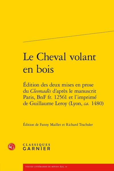 Le Cheval volant en bois. Édition des deux mises en prose du Cleomadès d'après le manuscrit Paris, BnF fr. 12561 et l'imprimé de Guillaume Leroy (Lyon, ca. 1480) - Glossaire Cleomadès