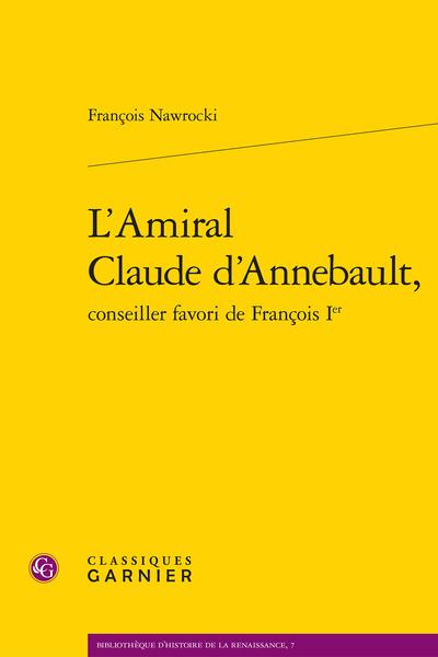 L'Amiral Claude d'Annebault, conseiller favori de François Ier