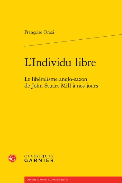 L'Individu libre. Le libéralisme anglo-saxon de John Stuart Mill à nos jours