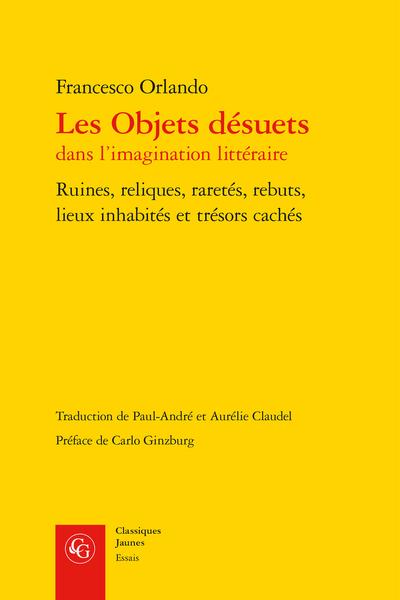 Les Objets désuets dans l'imagination littéraire. Ruines, reliques, raretés, rebuts, lieux inhabités et trésors cachés