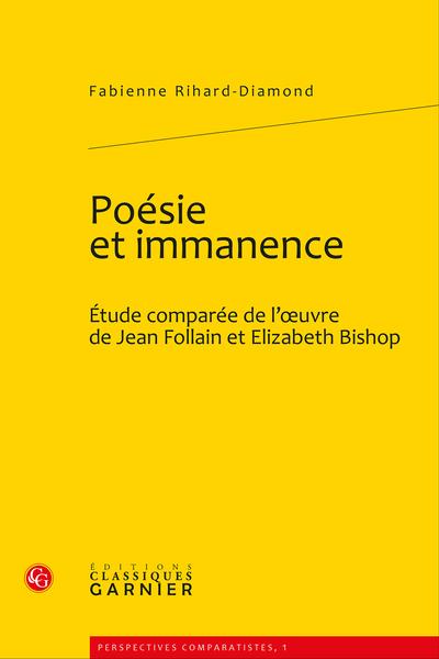 Poésie et immanence. Étude comparée de l'œuvre de Jean Follain et Elizabeth Bishop - Introduction [de la première partie]