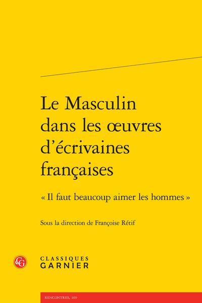 Le Masculin dans les œuvres d'écrivaines françaises. « Il faut beaucoup aimer les hommes » - La discursivité du masculin dans les romans de femmes du XVIIIe siècle