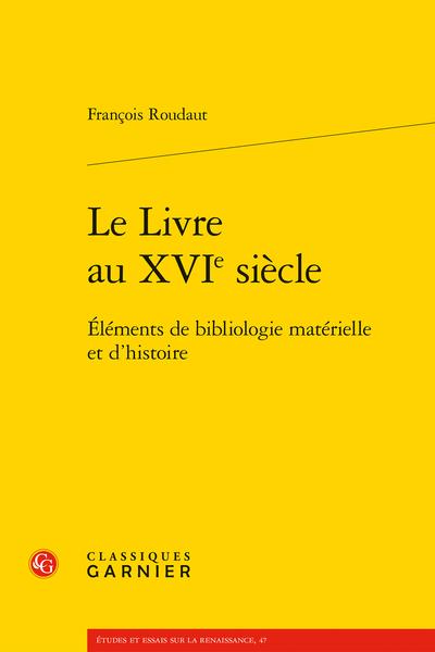 Le Livre au XVIe siècle. Éléments de bibliologie matérielle et d'histoire