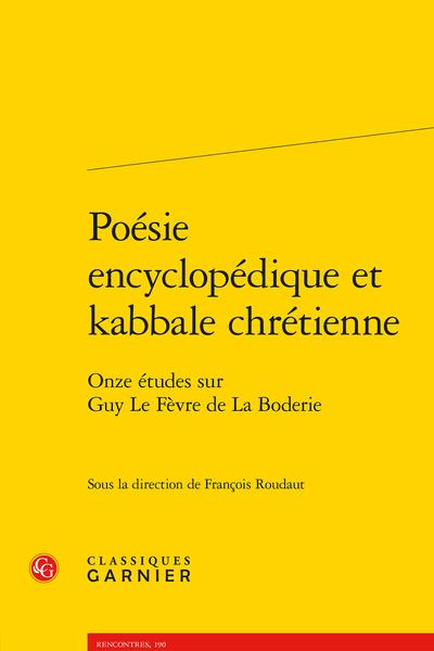Poésie encyclopédique et kabbale chrétienne. Onze études sur Guy Le Fèvre de La Boderie