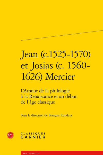 Jean (c.1525-1570) et Josias (c. 1560-1626) Mercier. L'Amour de la philologie à la Renaissance et au début de l'âge classique