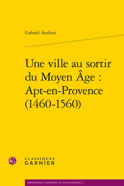 Une ville au sortir du Moyen Âge : Apt-en-Provence (1460-1560)