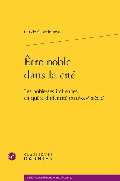 Être noble dans la cité. Les noblesses italiennes en quête d'identité (XIIIe-XVe siècle) - La noblesse en débat dans l'Italie communale (XIIIe siècle)