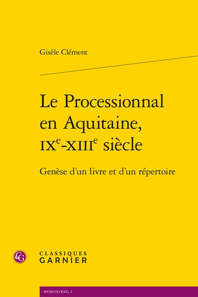 Le Processionnal en Aquitaine, IXe-XIIIe siècle. Genèse d'un livre et d'un répertoire
