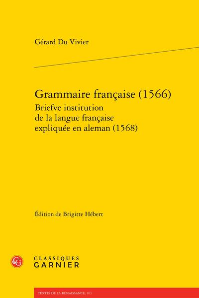 Grammaire française (1566) Briefve institution de la langue française expliquée en aleman (1568)