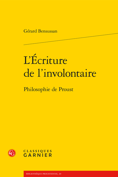 L'Écriture de l'involontaire. Philosophie de Proust