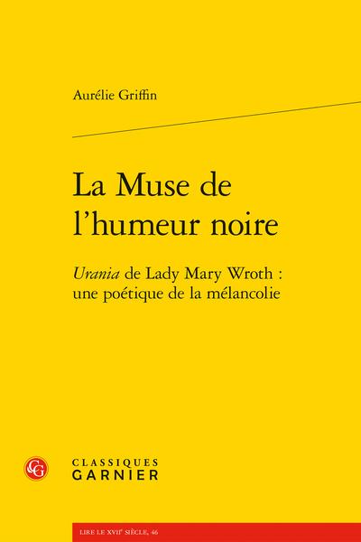 La Muse de l'humeur noire. Urania de Lady Mary Wroth : une poétique de la mélancolie - Introduction