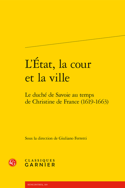 L'État, la cour et la ville. Le duché de Savoie au temps de Christine de France (1619-1663)