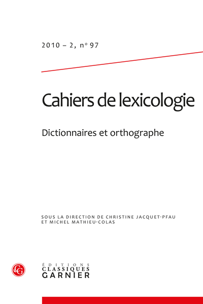 Cahiers de lexicologie. 2010 – 2, n° 97. Dictionnaires et orthographe - La variation graphique dans les dictionnaires d'argot