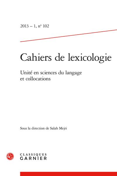 Cahiers de lexicologie. 2013 – 1, n° 102. Unité en sciences du langage et collocations - Unité de l'analyse linguistique