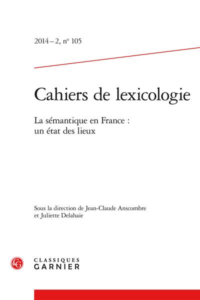 Cahiers de lexicologie. 2014 – 2, n° 105. La sémantique en France : un état des lieux - Résumés et abstracts