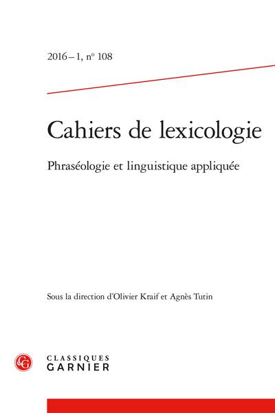 Cahiers de lexicologie. 2016 – 1, n° 108. Phraséologie et linguistique appliquée