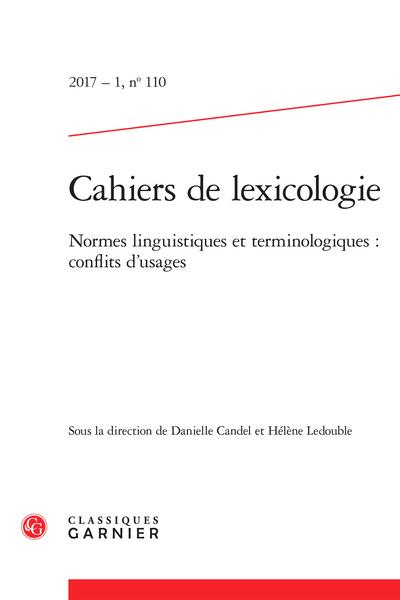 Cahiers de lexicologie. 2017 – 1, n° 110. Normes linguistiques et terminologiques : conflits d'usages