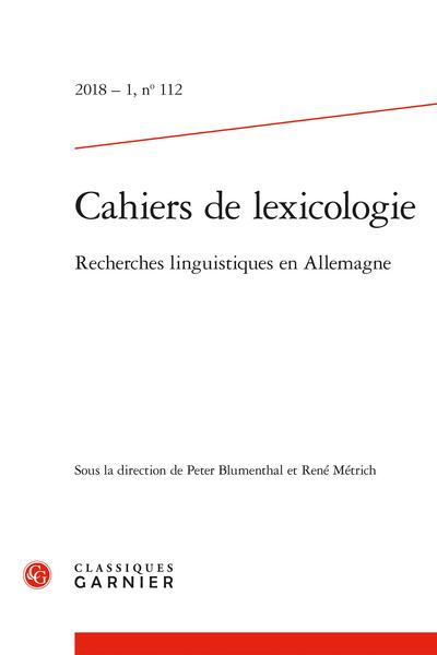 Cahiers de lexicologie. 2018 – 1, n° 112. Recherches linguistiques en Allemagne