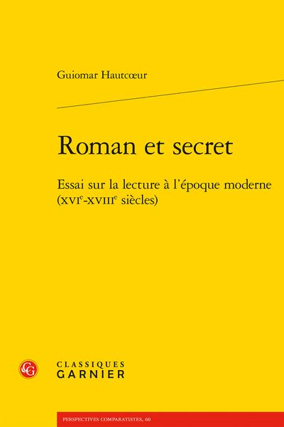 Roman et secret. Essai sur la lecture à l'époque moderne (XVIe-XVIIIe siècles)