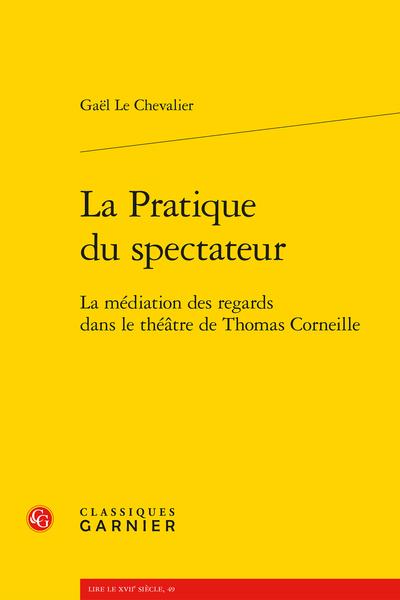 La Pratique du spectateur. La médiation des regards dans le théâtre de Thomas Corneille