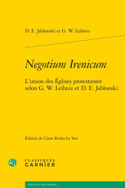 Negotium Irenicum. L'union des Églises protestantes selon G. W. Leibniz et D. E. Jablonski - Les textes iréniques. Introduction