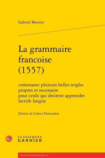 La grammaire francoise (1557). contenante pluieurs belles reigles propres et necessaire pour ceulx qui desirent apprendre lactide langue