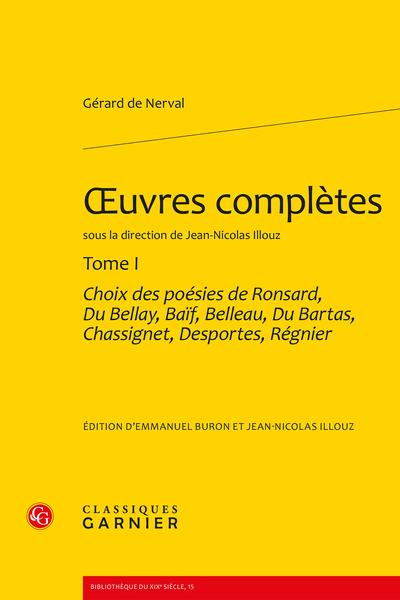 Œuvres complètes. Tome I. Choix des poésies de Ronsard, Du Bellay, Baïf, Belleau, Du Bartas, Chassignet, Desportes, Régnier