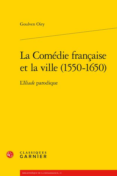 La Comédie française et la ville (1550-1650). L'Iliade parodique