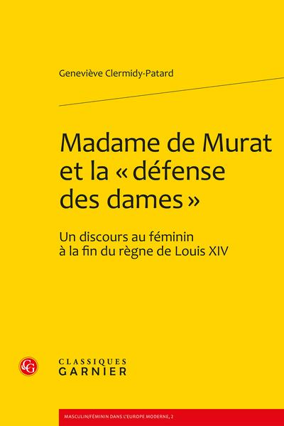 Madame de Murat et la « défense des dames ». Un discours au féminin à la fin du règne de Louis XIV