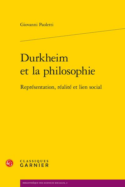 Durkheim et la philosophie. Représentation, réalité et lien social - Homo duplex