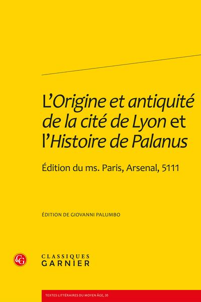 L'Origine et antiquité de la cité de Lyon et l'Histoire de Palanus. Édition du ms. Paris, Arsenal, 5111