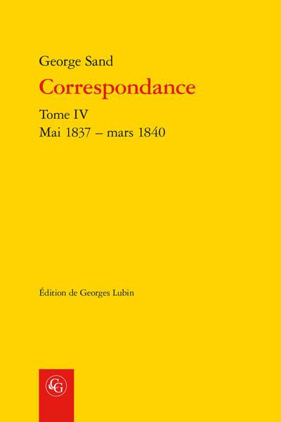 Correspondance. Tome IV. Mai 1837 – mars 1840